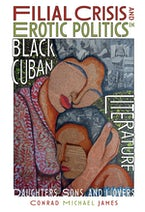 Filial Crisis and Erotic Politics in Black Cuban Literature