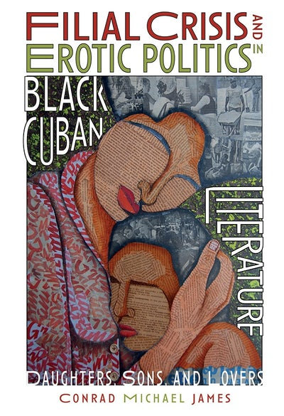 Filial Crisis and Erotic Politics in Black Cuban Literature