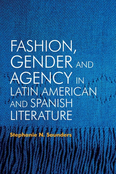 Fashion, Gender and Agency in Latin American and Spanish Literature