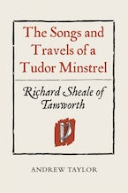 The Songs and Travels of a Tudor Minstrel: Richard Sheale of Tamworth