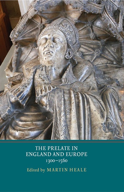 The Prelate in England and Europe, 1300-1560