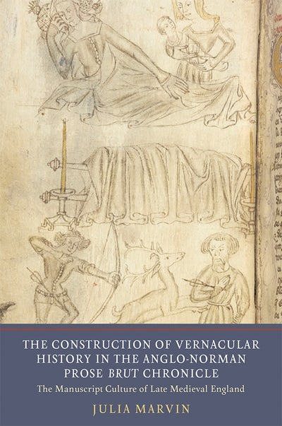 The Construction of Vernacular History in the Anglo-Norman Prose Brut Chronicle