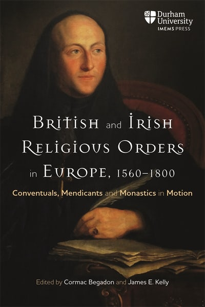 British and Irish Religious Orders in Europe, 1560–1800
